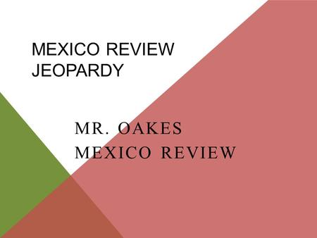 MEXICO REVIEW JEOPARDY MR. OAKES MEXICO REVIEW. 200 300 400 500 100 200 300 400 500 100 200 300 400 500 100 200 300 400 500 100 200 300 400 500 100 Leaders.