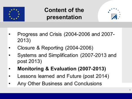 1 Progress and Crisis (2004-2006 and 2007- 2013) Closure & Reporting (2004-2006) Systems and Simplification (2007-2013 and post 2013) Monitoring & Evaluation.