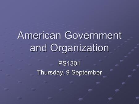 American Government and Organization PS1301 Thursday, 9 September.