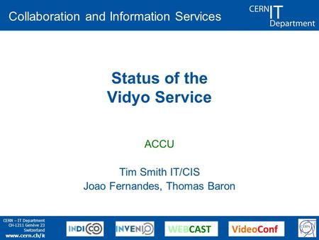 CERN – IT Department CH-1211 Genève 23 Switzerland www.cern.ch/i t Collaboration and Information Services WEBCASTVideoConf Status of the Vidyo Service.