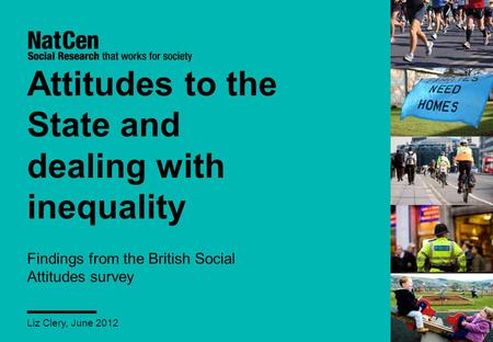 Attitudes to the State and dealing with inequality Findings from the British Social Attitudes survey Liz Clery, June 2012.