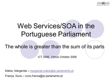 Web Services/SOA in the Portuguese Parliament The whole is greater than the sum of its parts Matos, Margarida –