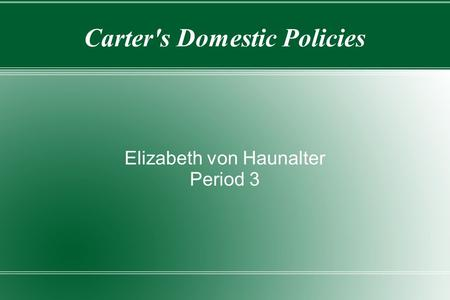 Carter's Domestic Policies Elizabeth von Haunalter Period 3.