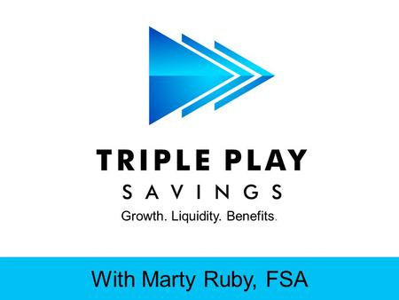 Growth. Liquidity. Benefits. With Marty Ruby, FSA.