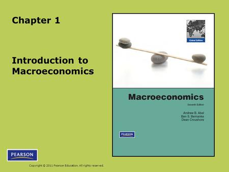 Copyright © 2011 Pearson Education. All rights reserved. Introduction to Macroeconomics Chapter 1.