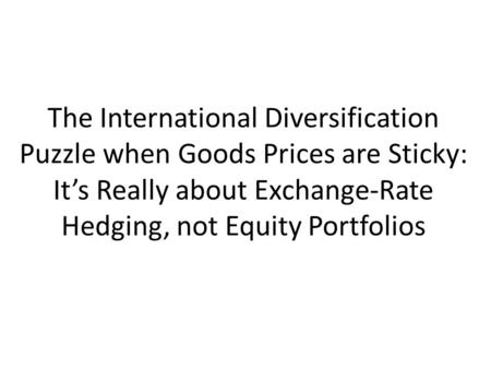 The International Diversification Puzzle when Goods Prices are Sticky: It's Really about Exchange-Rate Hedging, not Equity Portfolios.