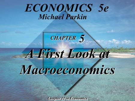 Slide 5-1 Copyright © 2000 Addison Wesley Longman, Inc. CHAPTER 5 A First Look at Macroeconomics Chapter 22 in Economics Michael Parkin ECONOMICS 5e.