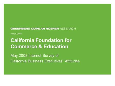 California Foundation for Commerce & Education May 2008 Internet Survey of California Business Executives' Attitudes June 5, 2008.