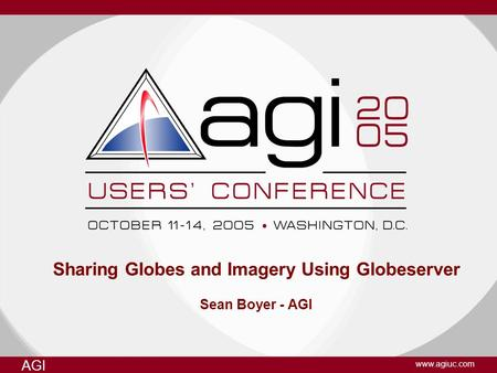AGI www.agiuc.com Sharing Globes and Imagery Using Globeserver Sean Boyer - AGI.