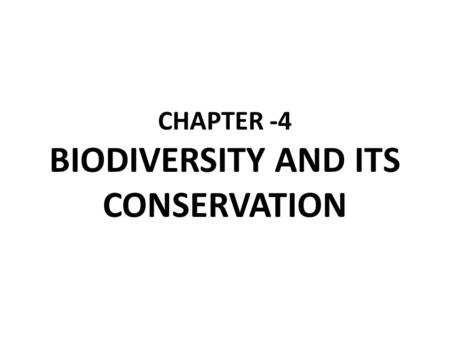 CHAPTER -4 BIODIVERSITY AND ITS CONSERVATION. BIODIVERSITY  Biodiversity is the variety <strong>of</strong> life on earth and its myriad <strong>of</strong> processes.  It includes all.