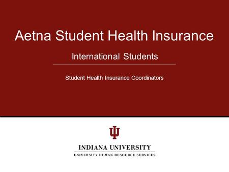 International Students Aetna Student Health Insurance Student Health Insurance Coordinators.