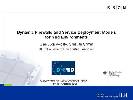 Dynamic Firewalls and Service Deployment Models for Grid Environments Gian Luca Volpato, Christian Grimm RRZN – Leibniz Universität Hannover Cracow Grid.