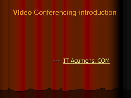 Video Conferencing-introduction --- IT Acumens. COM --- IT Acumens. COMIT Acumens. COMIT Acumens. COM.