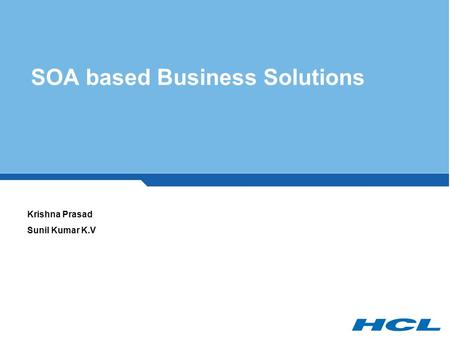 SOA based Business Solutions Krishna Prasad Sunil Kumar K.V.