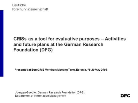 CRISs as a tool for evaluative purposes – Activities and future plans at the German Research Foundation (DFG) Presented at EuroCRIS Members Meeting Tartu,