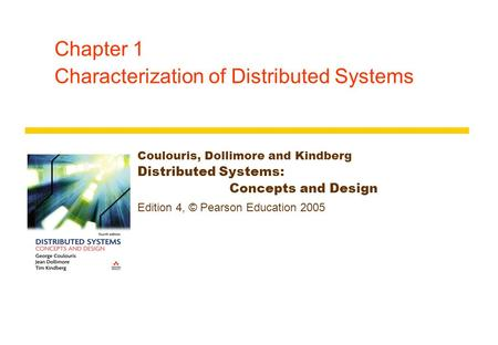Chapter 1 Characterization of Distributed Systems Coulouris, Dollimore and Kindberg Distributed Systems: Concepts and Design Edition 4, © Pearson Education.