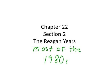 Chapter 22 Section 2 The Reagan Years