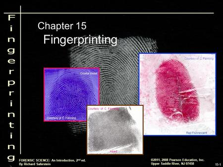 ©2011, 2008 Pearson Education, Inc. Upper Saddle River, NJ 07458 FORENSIC SCIENCE: An Introduction, 2 nd ed. By Richard Saferstein 15-1 Fingerprinting.
