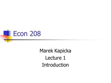 Econ 208 Marek Kapicka Lecture 1 Introduction. What is this course about? Analysis of macroeconomic policies Government Spending Taxation and government.