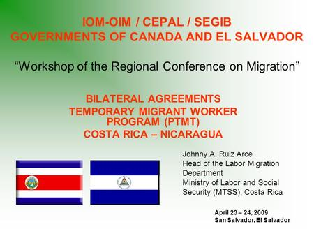 "IOM-OIM / CEPAL / SEGIB GOVERNMENTS OF CANADA AND EL SALVADOR ""Workshop of the Regional Conference on Migration"" BILATERAL AGREEMENTS TEMPORARY MIGRANT."