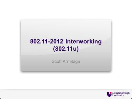 802.11-2012 Interworking (802.11u) Scott Armitage.