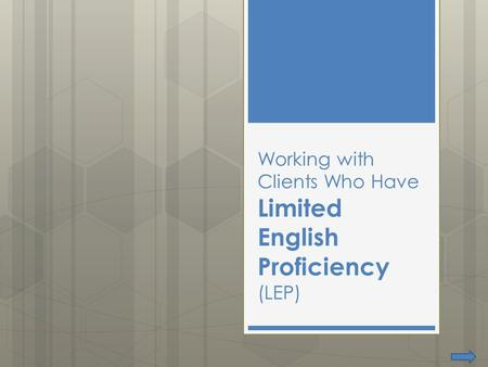 Working with Clients Who Have Limited English Proficiency (LEP)