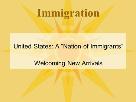 "Immigration United States: A ""Nation of Immigrants"" Welcoming New Arrivals."