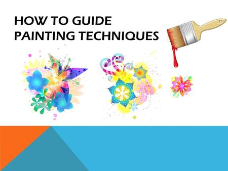 HOW TO GUIDE PAINTING TECHNIQUES. CONTENTS INTRODUCTION EQUIPMENT AND MATERIALS LEARNING OUTCOMES CLASS PREPERATION THE WORKSHOP TEAM BUILDING STEP BY.