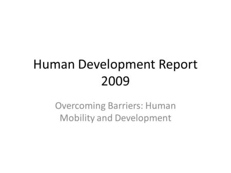 Human Development Report 2009 Overcoming Barriers: Human Mobility and Development.