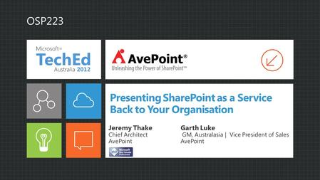 Presenting SharePoint as a Service Back to Your Organisation OSP223 Jeremy ThakeGarth Luke Chief Architect GM, Australasia | Vice President of SalesAvePoint.