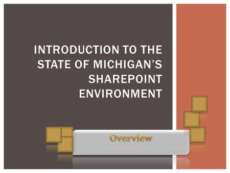 INTRODUCTION TO THE STATE OF MICHIGAN'S SHAREPOINT ENVIRONMENT.