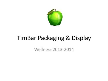 TimBar Packaging & Display Wellness 2013-2014. Wellness Matters This presentation is going to address some important changes that you need to be aware.