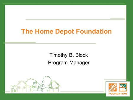 The Home Depot Foundation Timothy B. Block Program Manager.