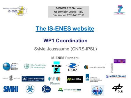 1 WP1 Coordination Sylvie Joussaume (CNRS-IPSL) IS-ENES 2 nd General Assembly Lecce, Italy December 12 th -14 th 2011 The IS-ENES website IS-ENES Partners: