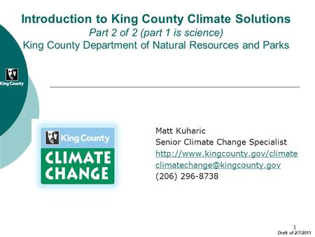 1 Matt Kuharic Senior Climate Change Specialist  (206) 296-8738 Introduction to King County.