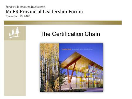 The Certification Chain Forestry Innovation Investment MoFR Provincial Leadership Forum November 19, 2008 1.