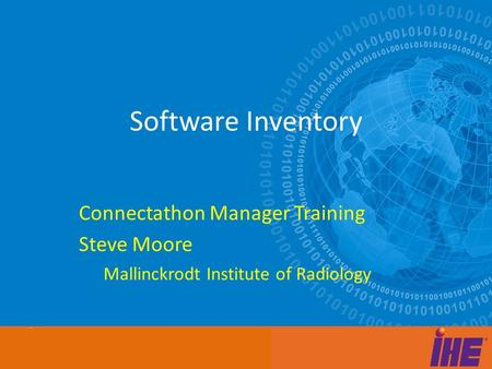 Afdasfdasfd Adfasdfasfd asd Software Inventory Connectathon Manager Training Steve Moore Mallinckrodt Institute of Radiology.