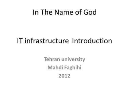 IT infrastructure Introduction Tehran university Mahdi Faghihi 2012 In The Name of God.