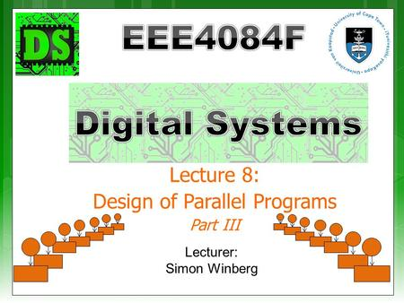 Lecture 8: Design of Parallel Programs Part III Lecturer: Simon Winberg.