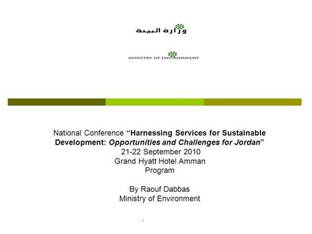 "National Conference ""Harnessing Services for Sustainable Development: Opportunities and Challenges for Jordan"" 21-22 September 2010 Grand Hyatt Hotel Amman."