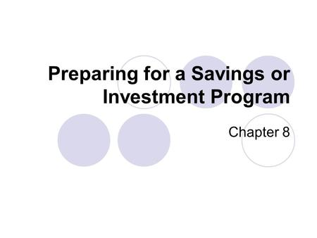 Preparing for a Savings or Investment Program Chapter 8.