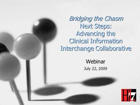 Bridging the Chasm Next Steps: Advancing the Clinical Information Interchange Collaborative Webinar July 22, 2009.
