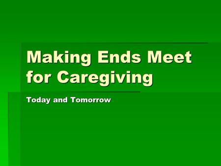 Making Ends Meet for Caregiving Today and Tomorrow.
