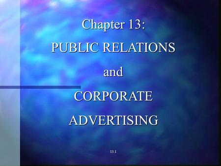 Chapter 13: PUBLIC RELATIONS andCORPORATEADVERTISING13.1.