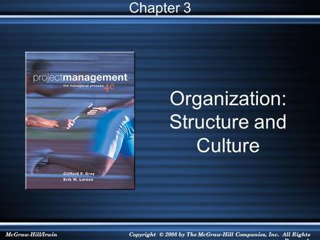McGraw-Hill/IrwinCopyright © 2008 by The McGraw-Hill Companies, Inc. All Rights Reserved. Organization: Structure and Culture Chapter 3.