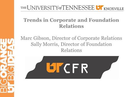 Trends in Corporate and Foundation Relations Marc Gibson, Director of Corporate Relations Sally Morris, Director of Foundation Relations CFR.