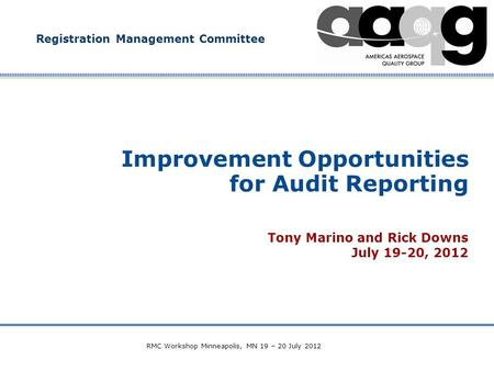Company Confidential Improvement Opportunities for Audit Reporting Tony Marino and Rick Downs July 19-20, 2012 Registration Management Committee RMC Workshop.