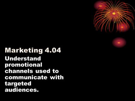 Understand promotional channels used to communicate with targeted audiences.