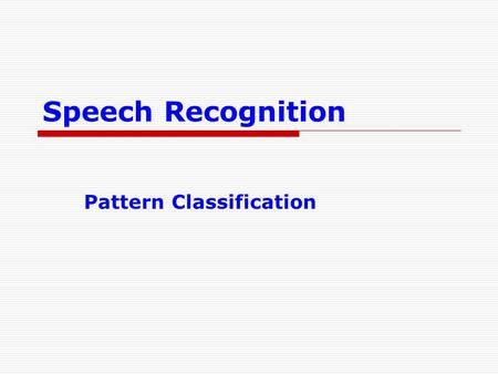 Speech Recognition Pattern Classification. 22 September 2015Veton Këpuska2 Pattern Classification  Introduction  Parametric classifiers  Semi-parametric.