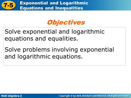 Objectives Solve exponential and logarithmic equations and equalities.